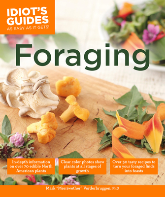 Foraging: Over 30 Tasty Recipes to Turn Your Foraged Finds into Feasts (Idiot's Guides) Cover Image