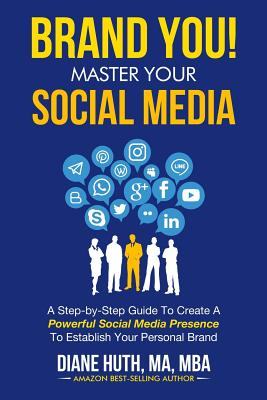 BRAND YOU! Master Your Social Media: A Step-by-Step Guide To Create A Powerful Social Media Presence To Establish Your Personal Brand Cover Image