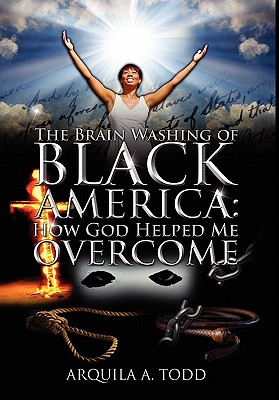 The Brain Washing of Black America: How God Helped Me Overcome Cover Image