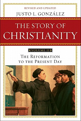 The Story of Christianity: Volume 2: The Reformation to the Present Day Cover Image