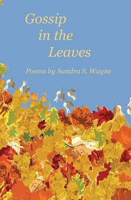 Gossip in the Leaves: poems by Sandra S. Wayne Cover Image