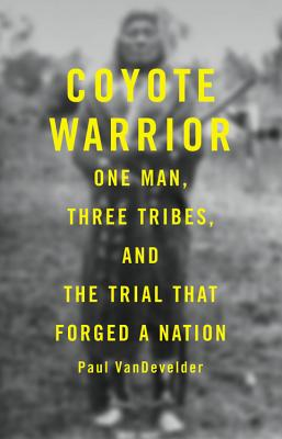 Coyote Warrior: One Man, Three Tribes, and the Trial That Forged a Nation Cover Image