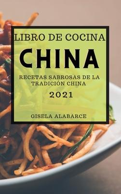 Libro de Cocina China 2021 (Chinese Cookbook 2021 Spanish Edition): Recetas Sabrosas de la Tradición China Cover Image