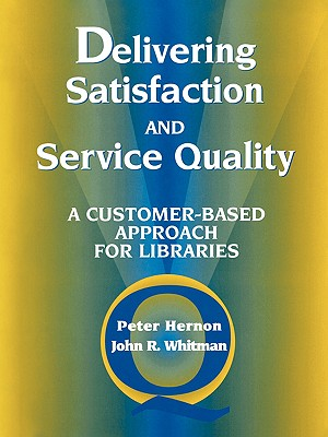 Delivering Satisfaction and Service Quality: A Customerbased Approach for Libraries Cover Image