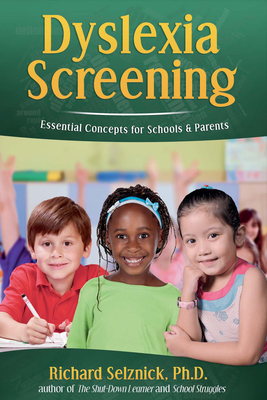 Dyslexia Screening: Essential Concepts for Schools & Parents: Richard Selznick, Ph.D. Cover Image