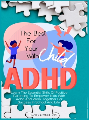 The Best For Your Child With Adhd: Learn The Essential Skills Of Positive Parenting To Empower Kids With Adhd And Work Together For Success In School Cover Image
