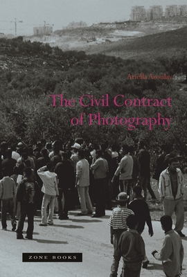 The Civil Contract of Photography (Zone Books) Cover Image