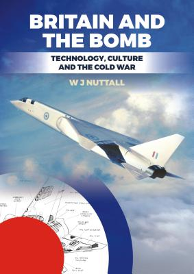 Britain and the Bomb: Technology, Culture and the Cold War cover