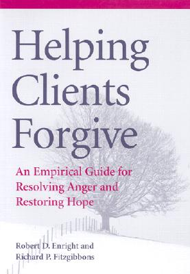Helping Clients Forgive: An Empirical Guide for Resolving Anger and Restoring Hope Cover Image