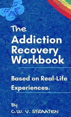 The Addiction Recovery Workbook: A 7-Step Master Plan To Take Back Control Of Your Life Cover Image