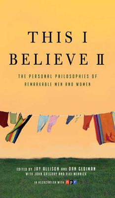 This I Believe II: More Personal Philosophies of Remarkable Men and Women Cover Image