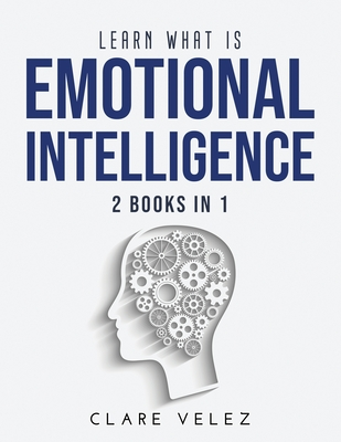 Learn What Is Emotional Intelligence: 2 Books in 1 Cover Image