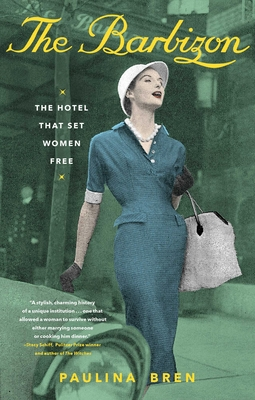 The Barbizon: The Hotel That Set Women Free