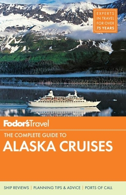Fodor's the Complete Guide to Alaska Cruises Cover