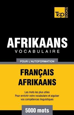Vocabulaire Français-Afrikaans pour l'autoformation - 5000 mots (French Collection #2) Cover Image