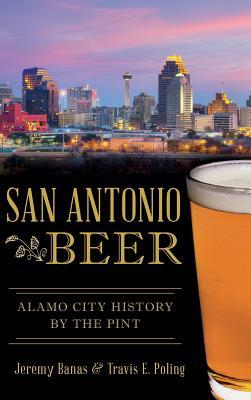 San Antonio Beer: Alamo City History by the Pint Cover Image