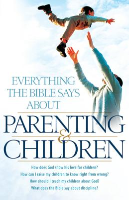 Everything the Bible Says about Parenting & Children Cover