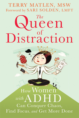 The Queen of Distraction: How Women with ADHD Can Conquer Chaos, Find Focus, and Get More Done Cover Image