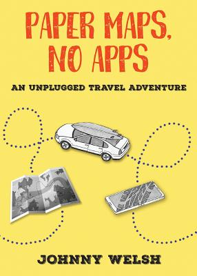 Paper Maps, No Apps: An Unplugged Travel Adventure Cover Image