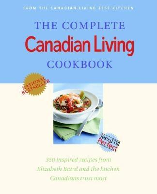 The Complete Canadian Living Cookbook: 350 Inspired Recipes from Elizabeth Baird and the Kitchen Canadians Trust Most Cover Image