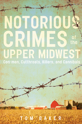 Notorious Crimes of the Upper Midwest: Con-Men, Cutthroats, Killers, and Cannibals Cover Image