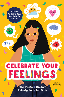 Celebrate Your Feelings: The Positive Mindset Puberty Book for Girls Cover Image