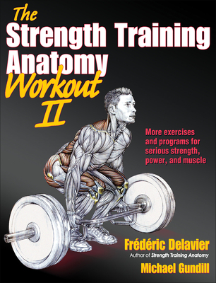 The Strength Training Anatomy Workout  II: Building Strength and Power with Free Weights and Machines Cover Image