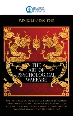 The Art of Psychological Warfare: The Ultimate Guide to Build Mental Toughness and Mind Control. Dis-cover the Machiavelli Mindset to Master your Emot Cover Image
