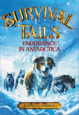 ENDURANCE IN ANTARCTICA (Survival Tails #2) Cover Image