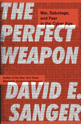 The Perfect Weapon: War, Sabotage, and Fear in the Cyber Age Cover Image