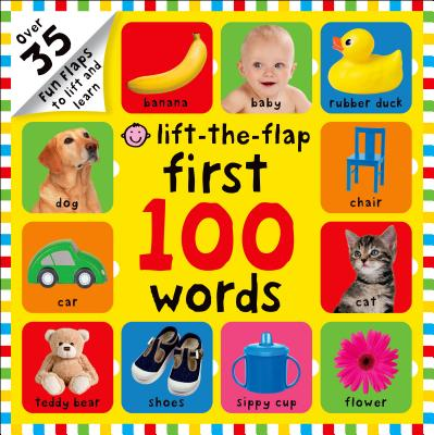 First 100 Words Lift-the-Flap: Over 35 Fun Flaps to Lift and Learn Cover Image