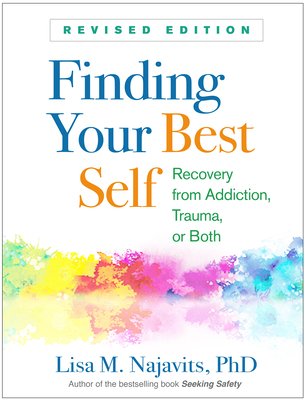 Finding Your Best Self, Revised Edition: Recovery from Addiction, Trauma, or Both Cover Image