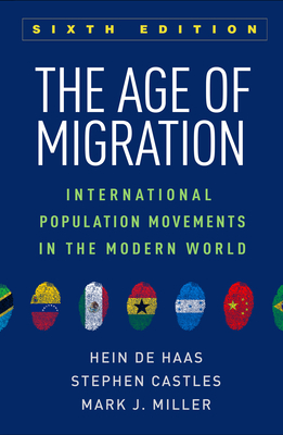 The Age of Migration, Sixth Edition: International Population Movements in the Modern World Cover Image