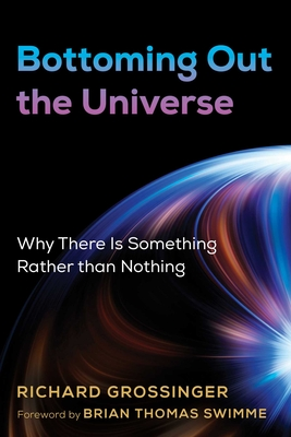 Bottoming Out the Universe: Why There Is Something Rather than Nothing Cover Image