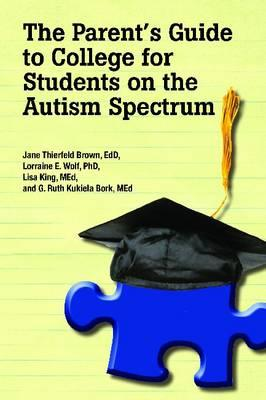 The Parent's Guide to College for Students on the Autism Spectrum Cover Image