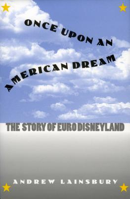 Once Upon an American Dream: The Story of Euro Disneyland (Culture America) Cover Image