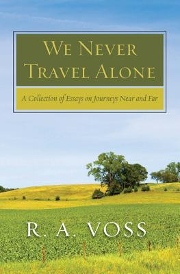 We Never Travel Alone: A Collection of Essays on Journeys Near and Far Cover Image