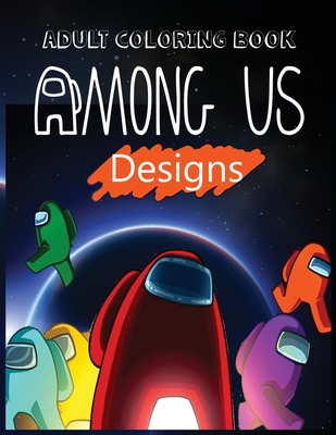 Adult Coloring Book: Among Us coloring book for Adult Featuring Impostors and Crewmates Designs To Color Which Helps To Develop Creativity Cover Image