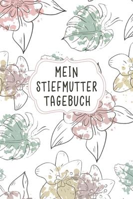 Mein Stiefmutter Tagebuch: Das helfende Tagebuch für Bonuseltern Aufgaben und den erlebten Alltagserinnerungen damit Cover Image