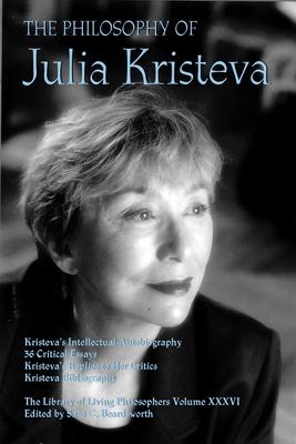 The Philosophy of Julia Kristeva (Library of Living Philosophers #36) Cover Image