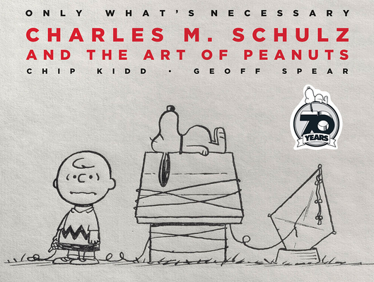 Only What's Necessary 70th Anniversary Edition: Charles M. Schulz and the Art of Peanuts Cover Image