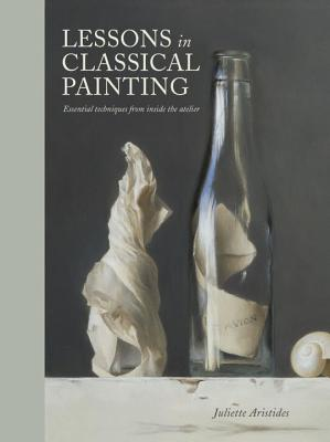 Lessons in Classical Painting: Essential Techniques from Inside the Atelier Cover Image