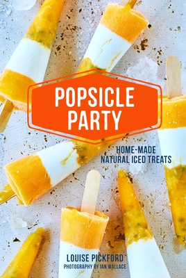 Popsicle Party: Home-made natural iced treats Cover Image
