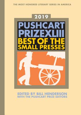 The Pushcart Prize XLIII: Best of the Small Presses 2019 Edition (The Pushcart Prize Anthologies #43) Cover Image