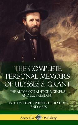The Complete Personal Memoirs of Ulysses S. Grant: The Autobiography of a General and U.S. President - Both Volumes, with Illustrations and Maps (Hard Cover Image
