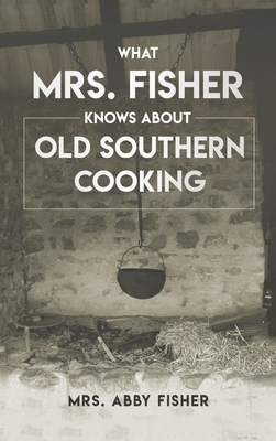 What Mrs. Fisher Knows about Old Southern Cooking Cover Image