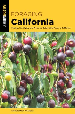 Foraging California: Finding, Identifying, and Preparing Edible Wild Foods in California Cover Image