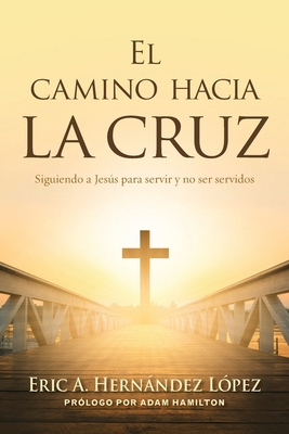 El camino hacia la cruz: Siguiendo a Jesús para servir y no ser servidos Cover Image