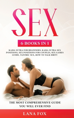 Sex: 6 Books in 1: Kama Sutra for Beginners, Kama Sutra Sex Positions, Sex Positions for Couples, Sex Games Guide, Tantric Cover Image