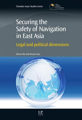 Securing the Safety of Navigation in East Asia: Legal and Political Dimensions (Chandos Asian Studies) Cover Image